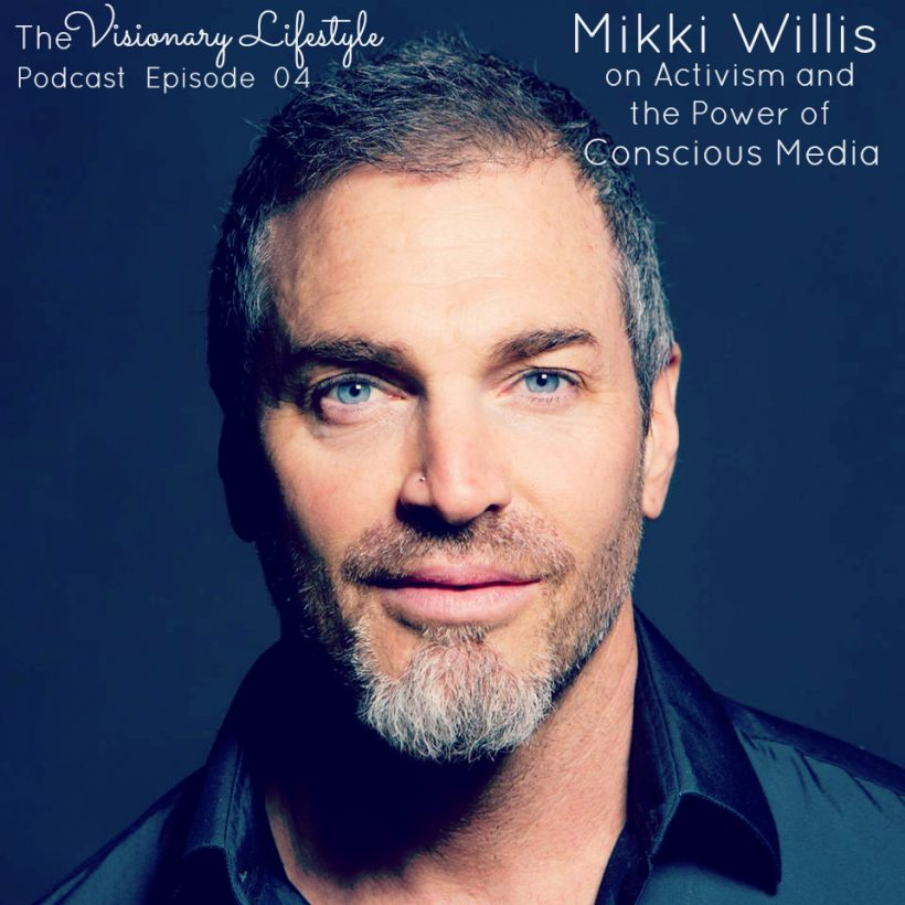 VLP 04 Mikki Willis on Activism and The Power of Conscious Media