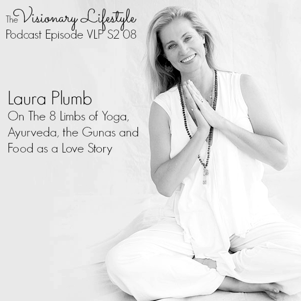 VLP S2 08 Laura Plumb On The 8 Limbs of Yoga, Ayurveda, the Gunas and Food as a Love Story