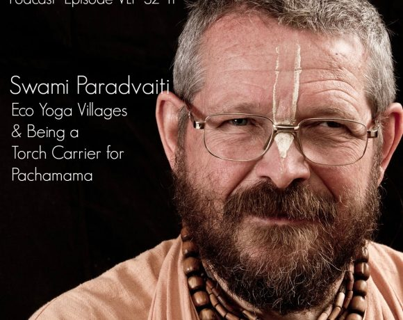 VLP S2 11 Swami Paramadvaiti on Eco Yoga Villages and Being a Torch Carrier for Pachamama