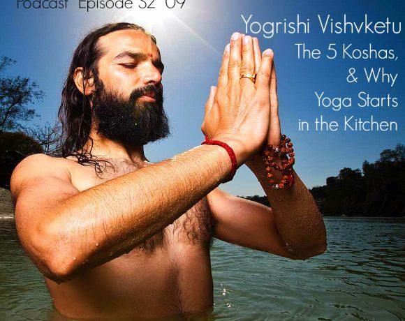 VLP S2 09 Yogrishi Vishvketu: The 5 Koshas, and Why Yoga Starts in the Kitchen