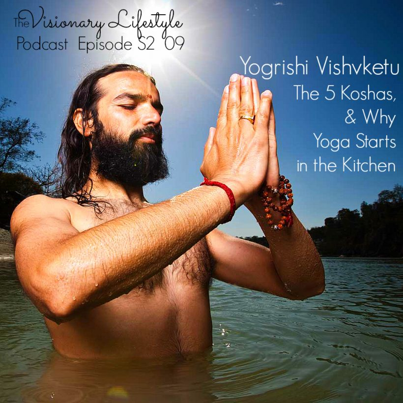 VLP S2 09 Yogrishi Vishvketu: The 5 Koshas, and Why Yoga Starts in the Kitchen