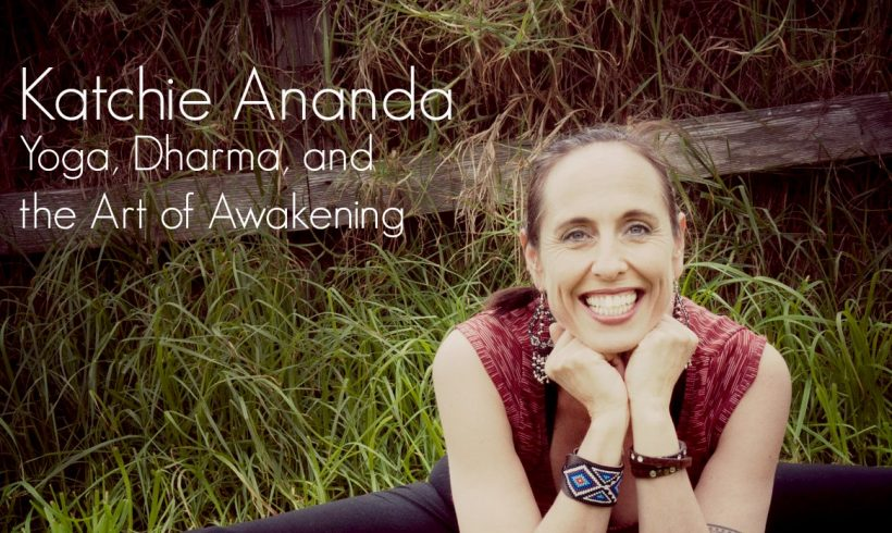 VLP S3 4 Katchie Ananda : Yoga, Dharma, and the Art of Awakening