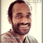 VLP S3 7 Sri Vijay Gopala on Yogic Anatomy, Life Skills and Presence