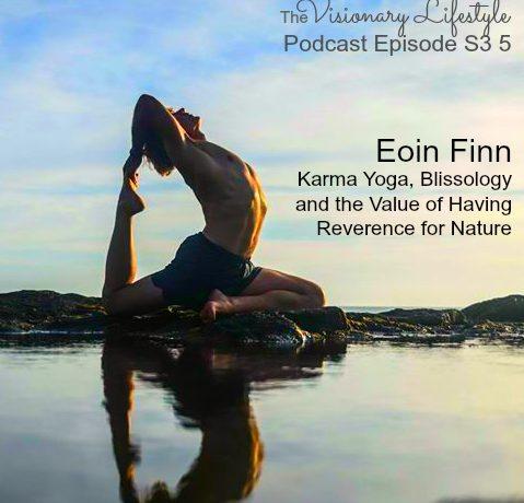 VLP S3 5 Eoin Finn: Karma Yoga, Blissology and the Value of Having Reverence for Nature