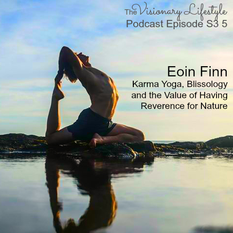 VLP S3 5 Eoin Finn: Karma Yoga, Blissology and the Value of Having Reverence for Nature