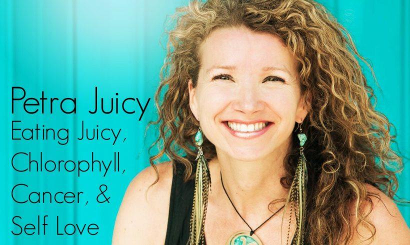 VLP S3 11 Petra Juicy: Eating Juicy, Chlorophyll, Cancer, & Self Love