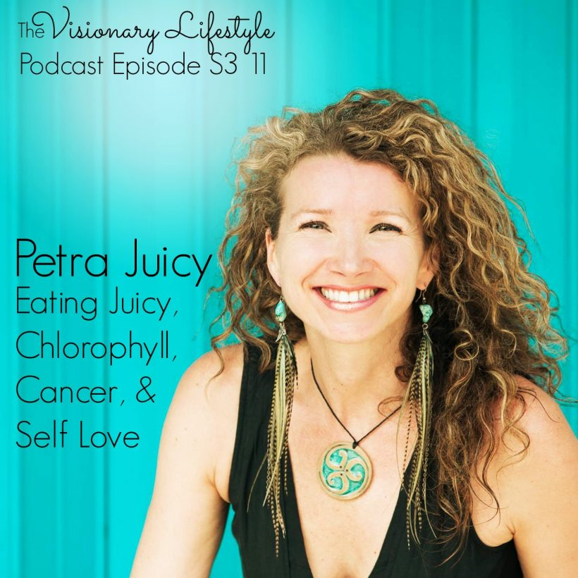 VLP S3 11 Petra Juicy: Eating Juicy, Chlorophyll, Cancer, & Self Love