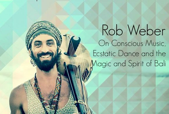 VLP S3 9 Rob Weber on Conscious Music, Ecstatic Dance and the Magic and Spirit of Bali