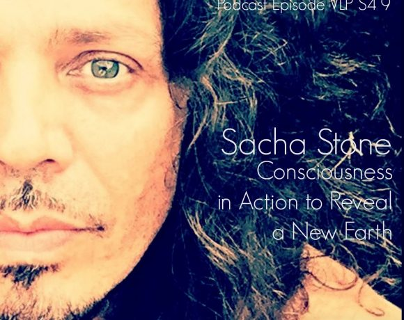 VLP S4 9 Sacha Stone: Consciousness in Action to Reveal a New Earth