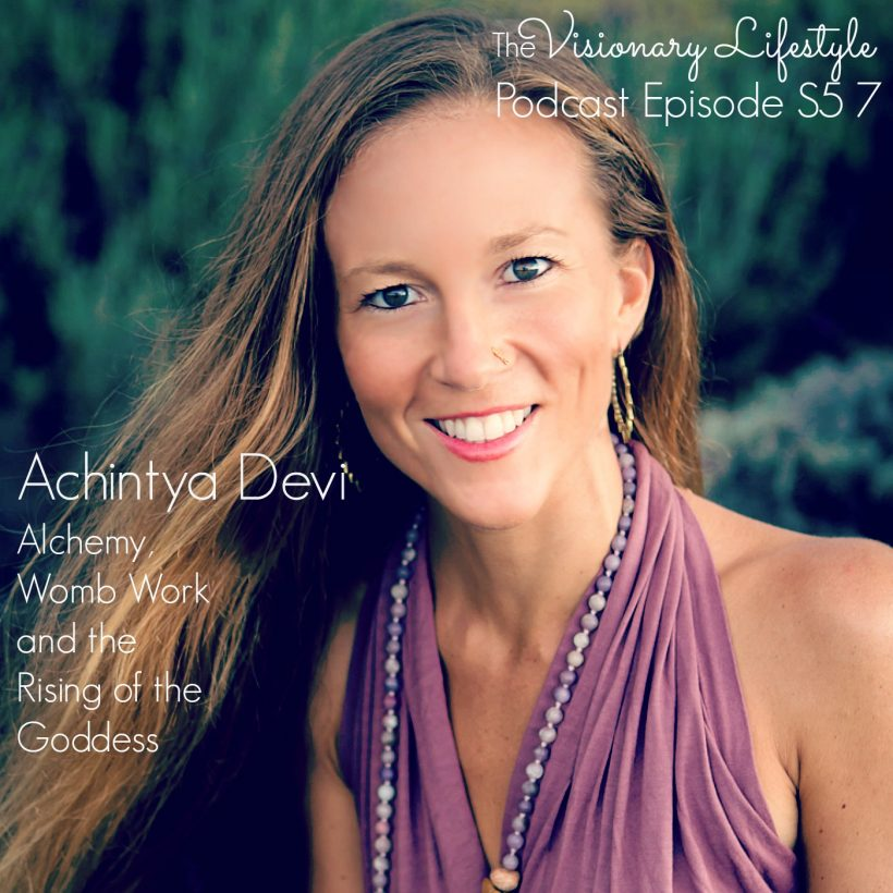 VLP S5 7 Achintya Devi: Goddess Rising Alchemy, Womb Work and the Rise of the Goddess