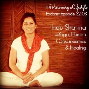 VLP S2 03 Indu Sharma on Yoga, Human Consciousness and Healing