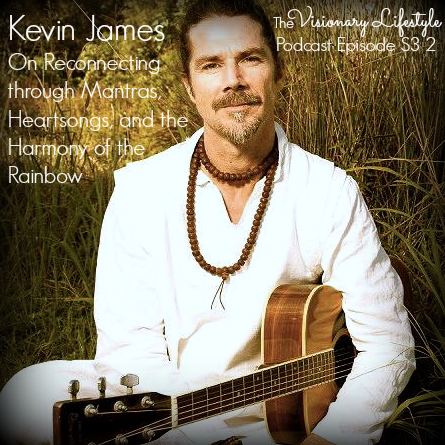 VLP S3 2 Kevin James On Reconnecting through Mantras, Heartsongs, and the Harmony of the Rainbow